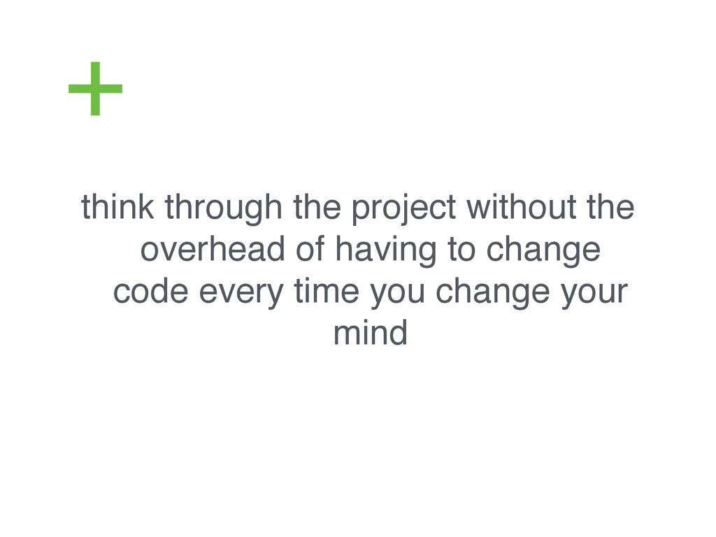 think through the project without the overhead ...