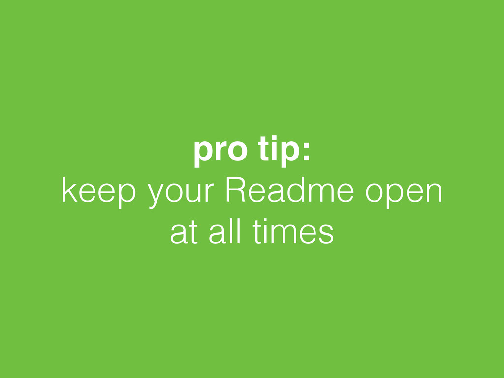 pro tip:! keep your Readme open at all times