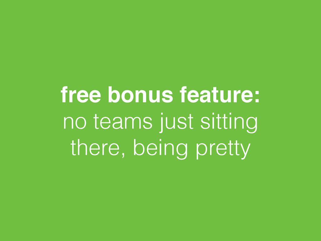 free bonus feature:! no teams just sitting ther...
