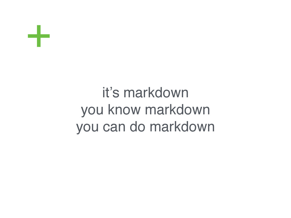 it's markdown! you know markdown! you can do ma...