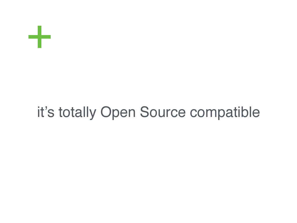 it's totally Open Source compatible