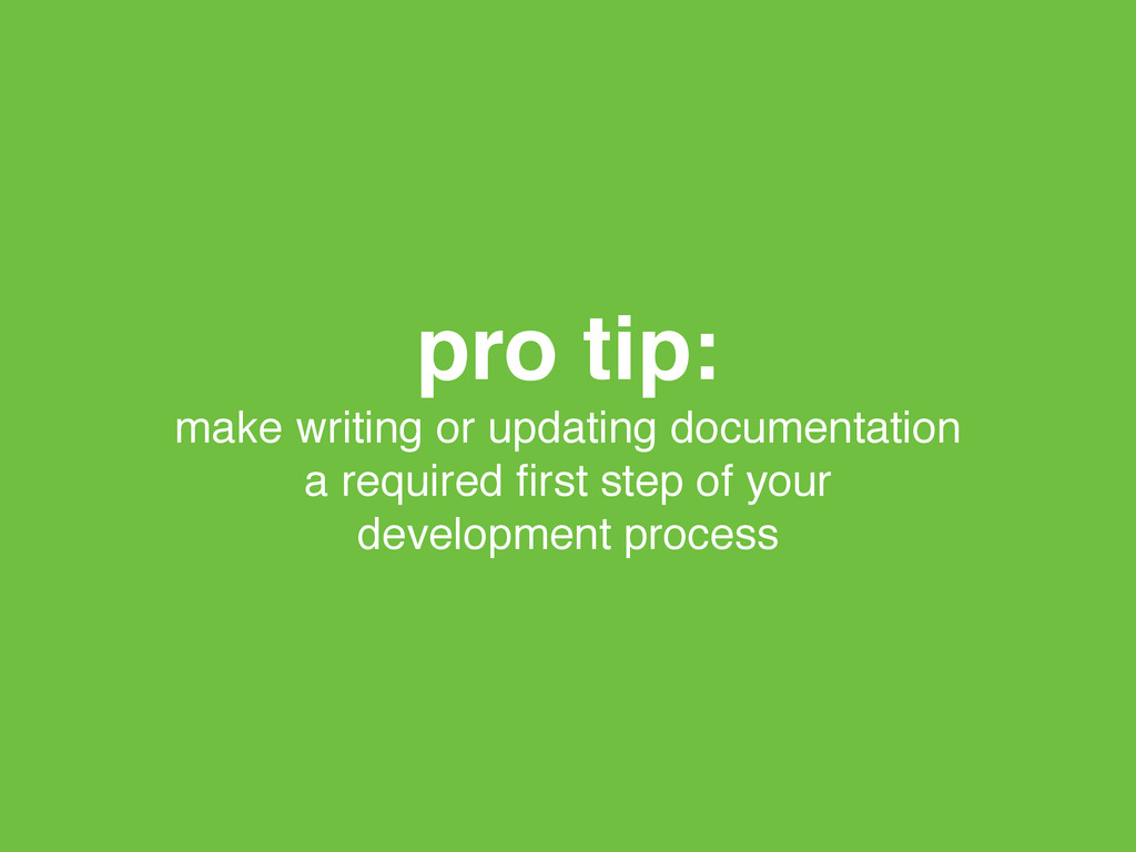 pro tip:! make writing or updating documentatio...