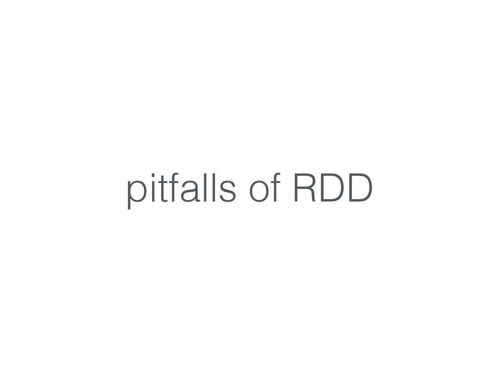 pitfalls of RDD