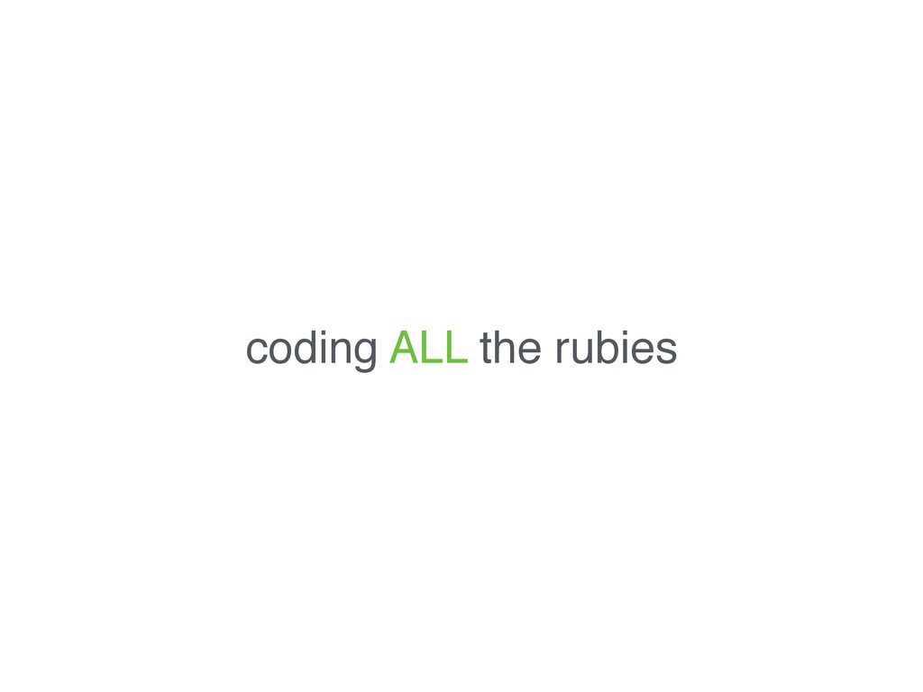 coding ALL the rubies