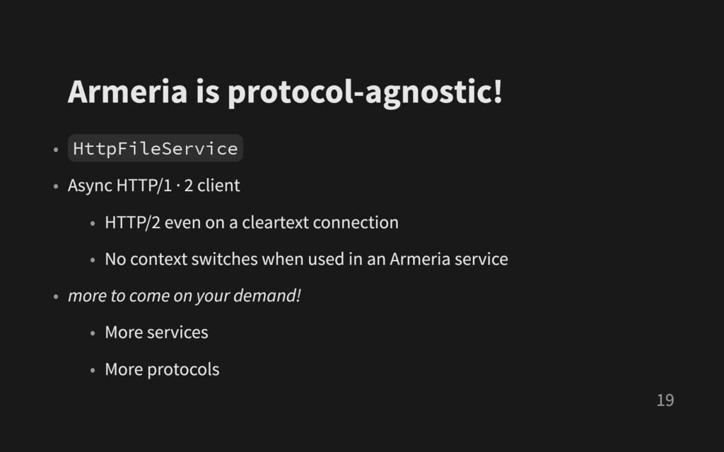 Armeria is protocol - agnostic ! • H t t p F i ...
