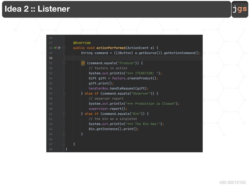 jgs 460 00010100 Idea 2 :: Listener
