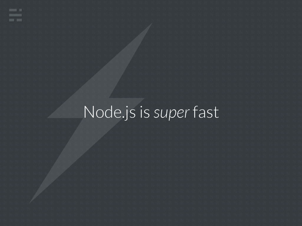 Node.js is super fast