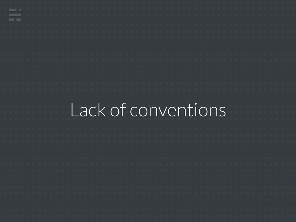 Lack of conventions