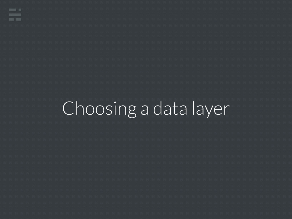 Choosing a data layer