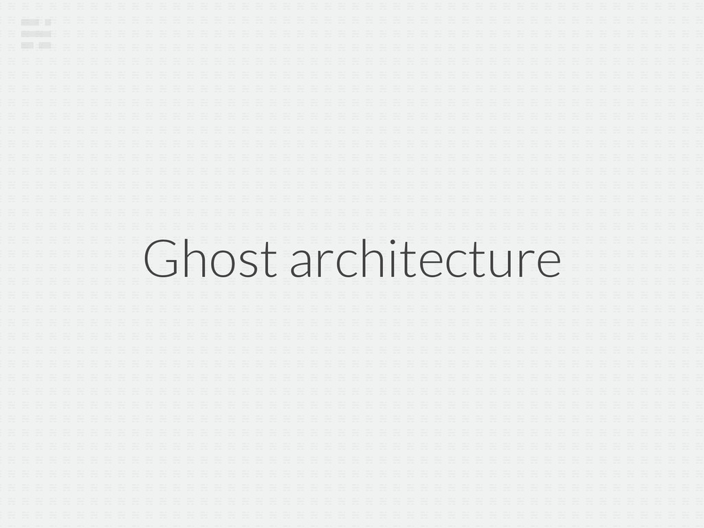Ghost architecture
