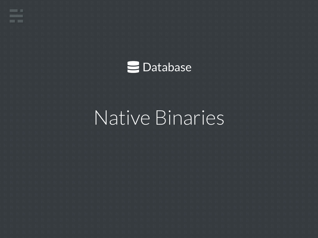 Database Native Binaries