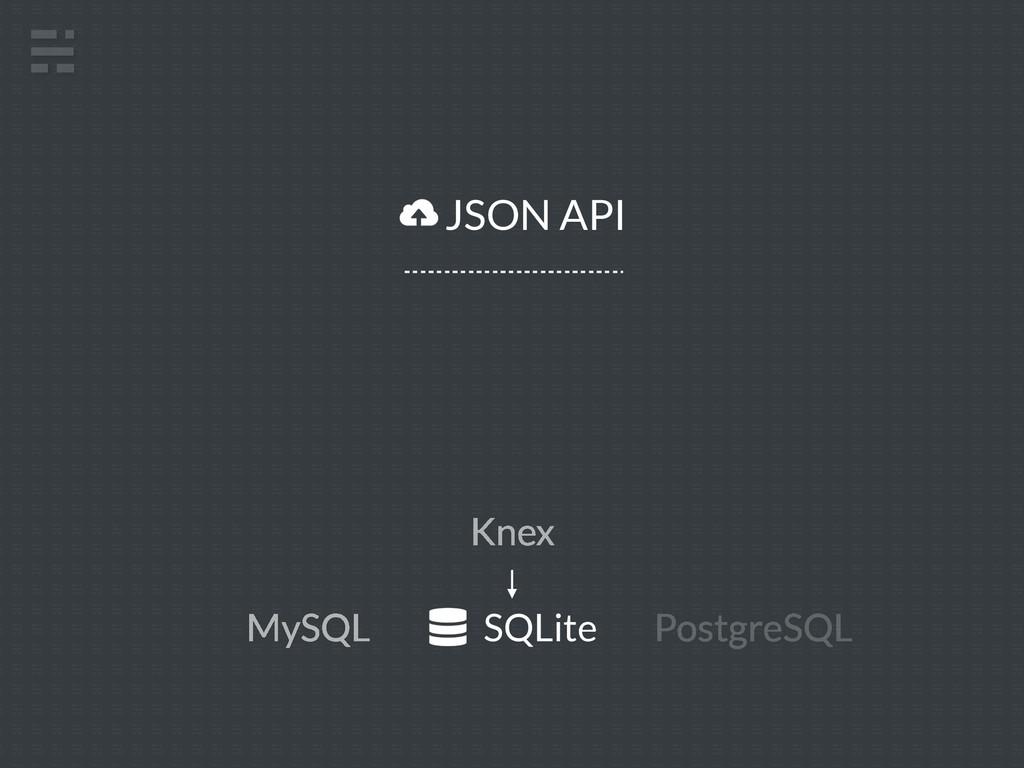 SQLite MySQL PostgreSQL JSON API Knex