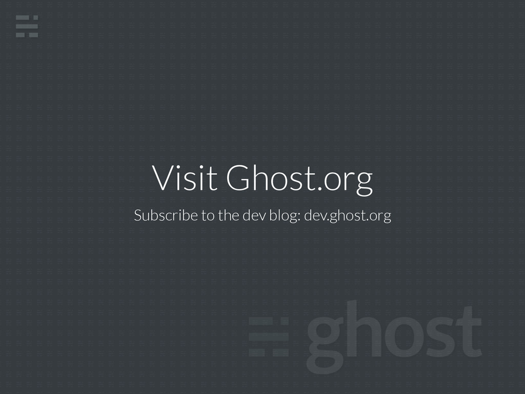 Visit Ghost.org Subscribe to the dev blog: dev....
