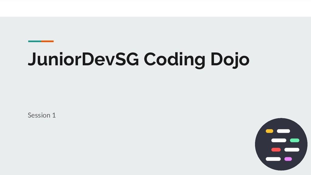 JuniorDevSG Coding Dojo Session 1