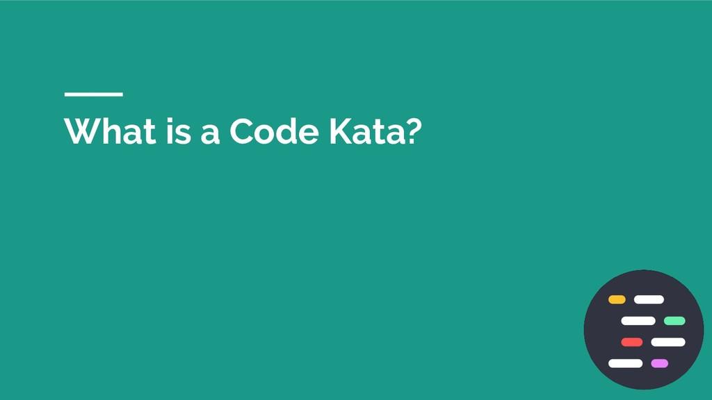 What is a Code Kata?