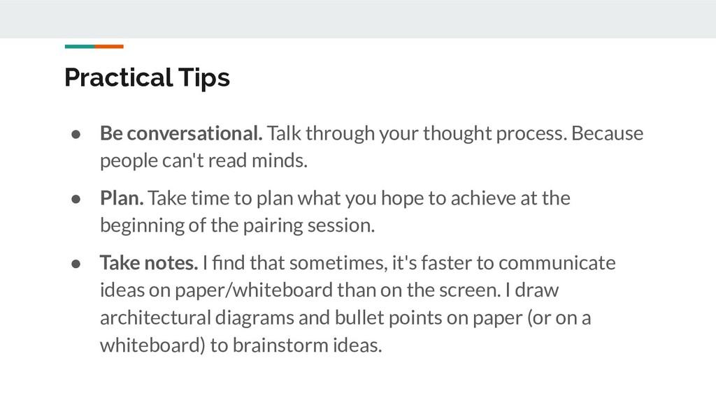 Practical Tips ● Be conversational. Talk throug...