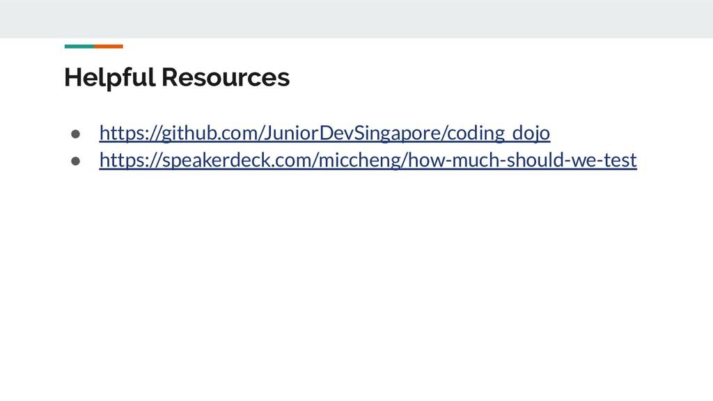 Helpful Resources ● https://github.com/JuniorDe...