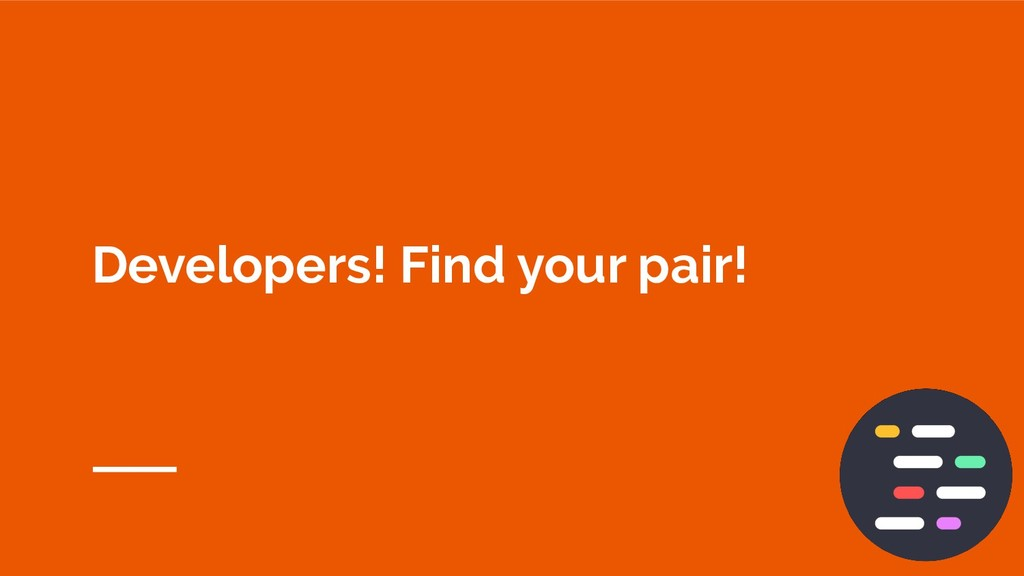 Developers! Find your pair!