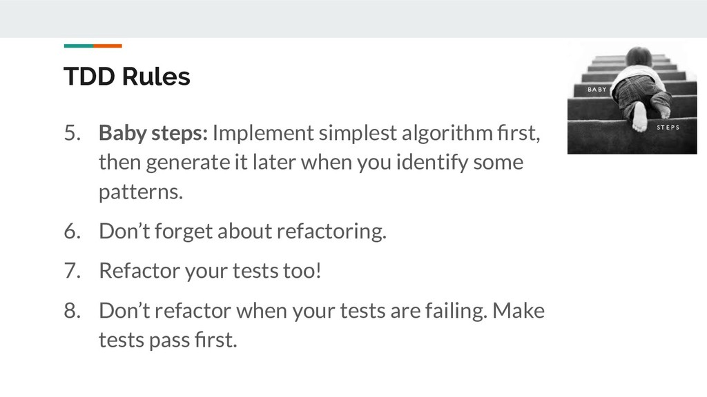 TDD Rules 5. Baby steps: Implement simplest alg...