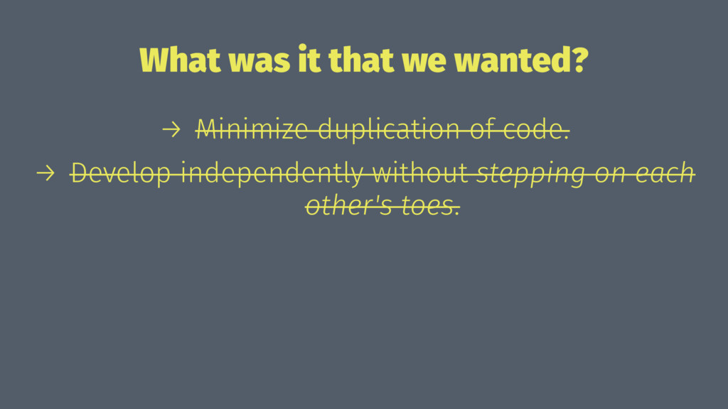 What was it that we wanted? → Minimize duplicat...