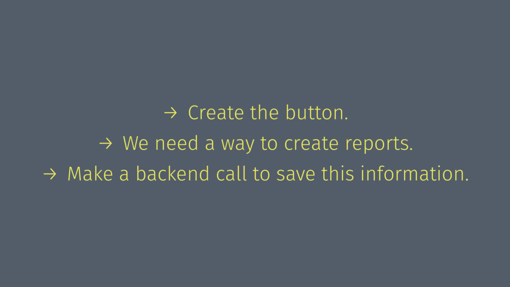 → Create the button. → We need a way to create ...