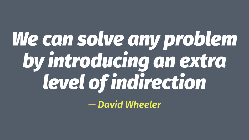 We can solve any problem by introducing an extr...