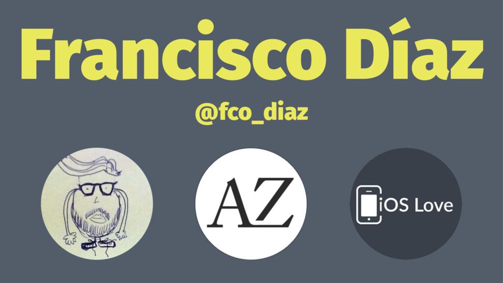 Francisco Díaz @fco_diaz