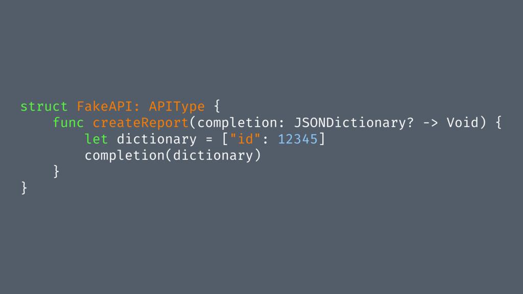 struct FakeAPI: APIType { func createReport(com...