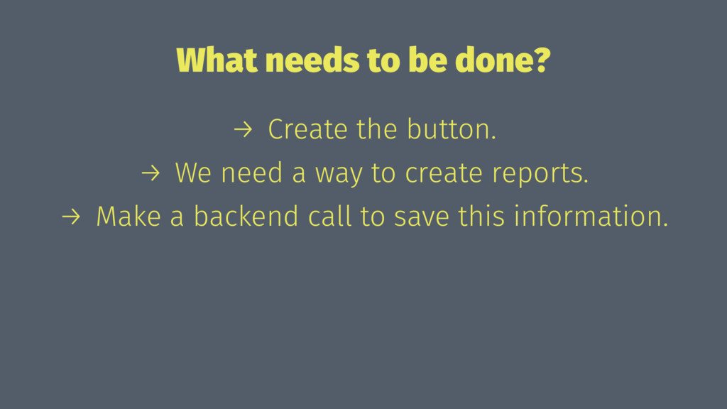 What needs to be done? → Create the button. → W...