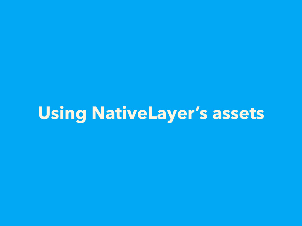 Using NativeLayer's assets