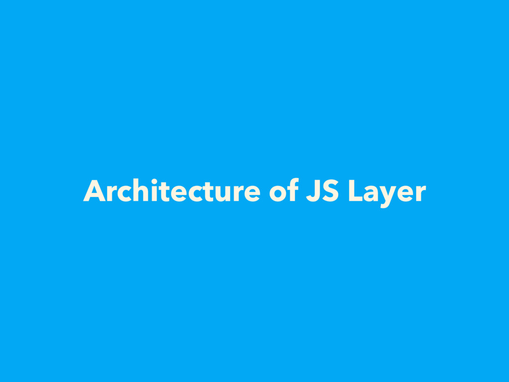 Architecture of JS Layer