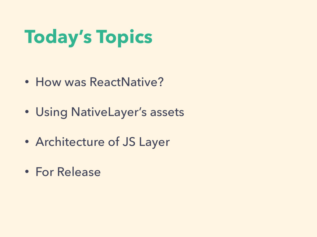 Today's Topics • How was ReactNative? • Using N...