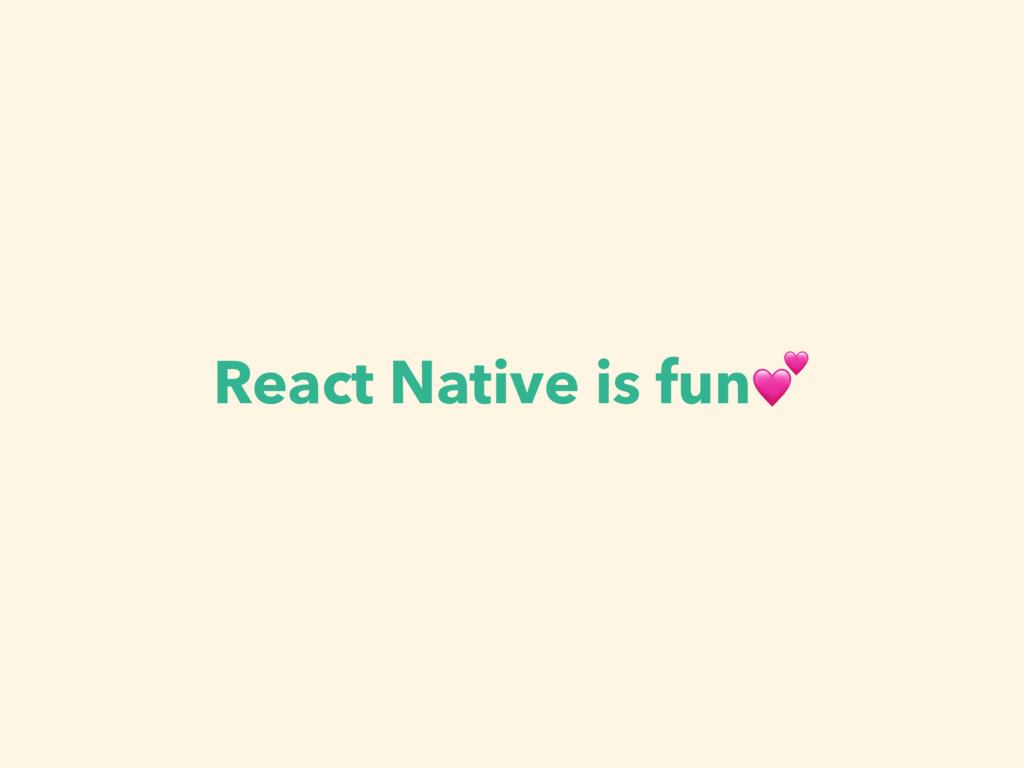 React Native is fun