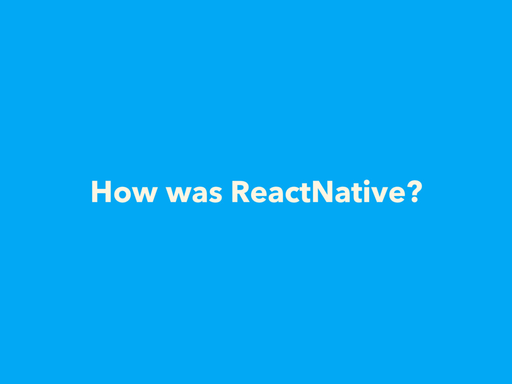 How was ReactNative?