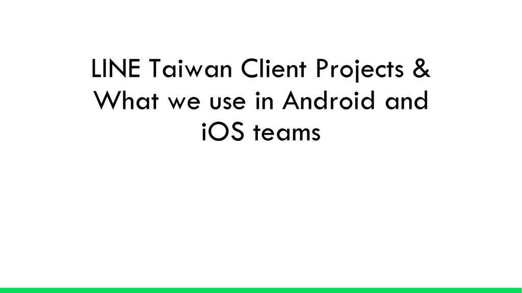 LINE Taiwan Client Projects & What we use in An...