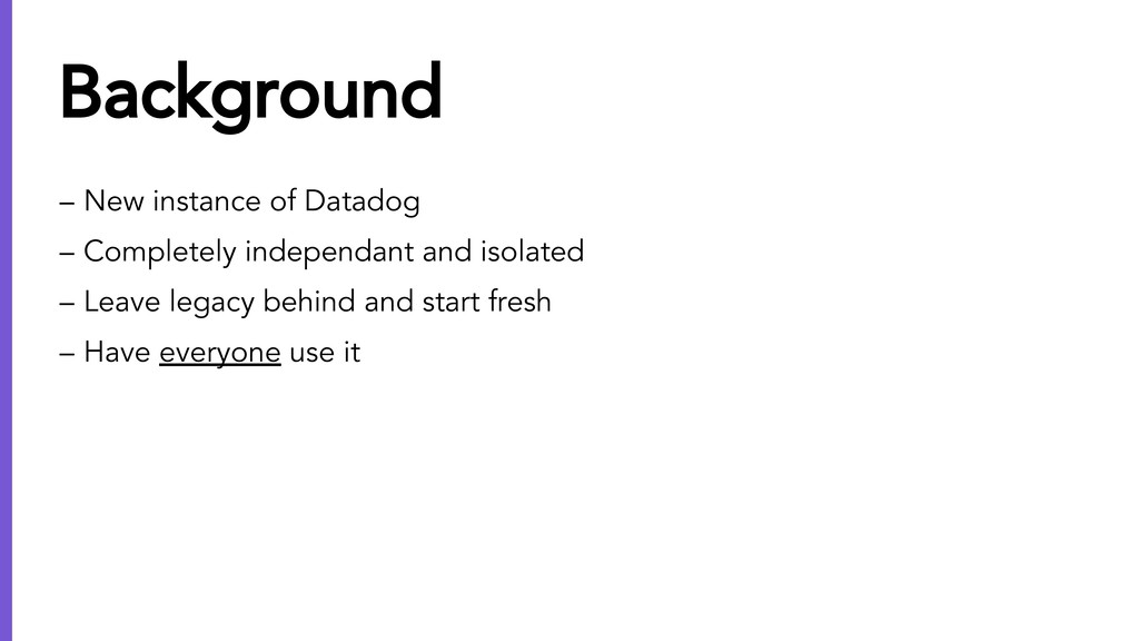 – New instance of Datadog – Completely independ...