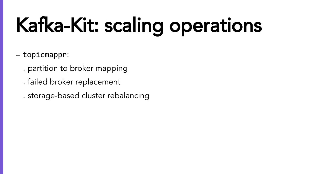 – topicmappr: ○ partition to broker mapping ○ f...