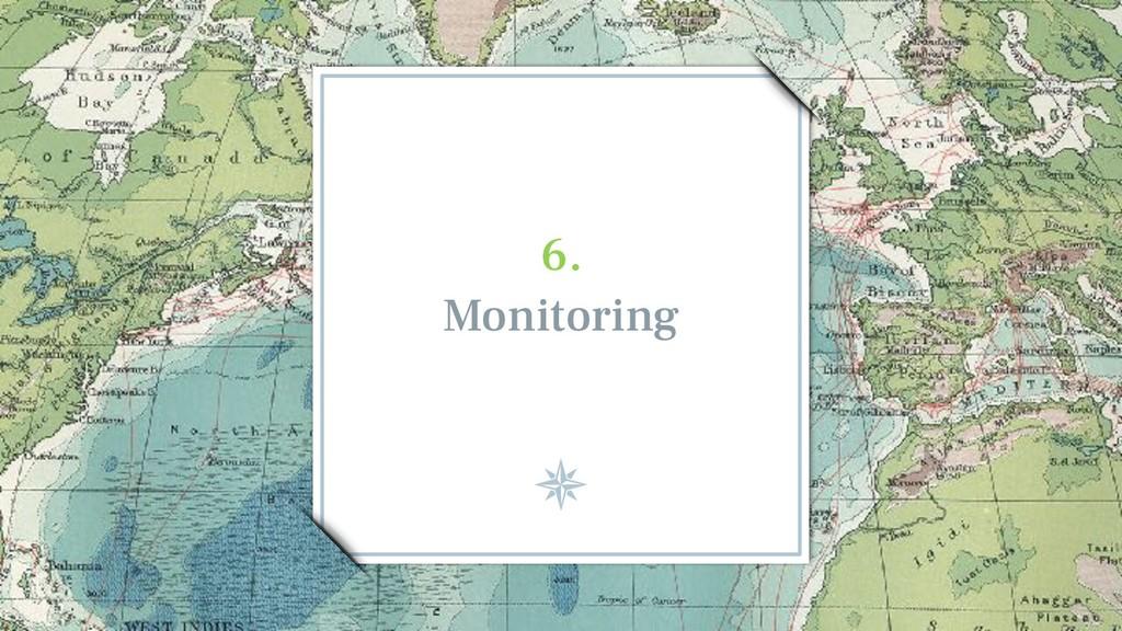 6.  Monitoring