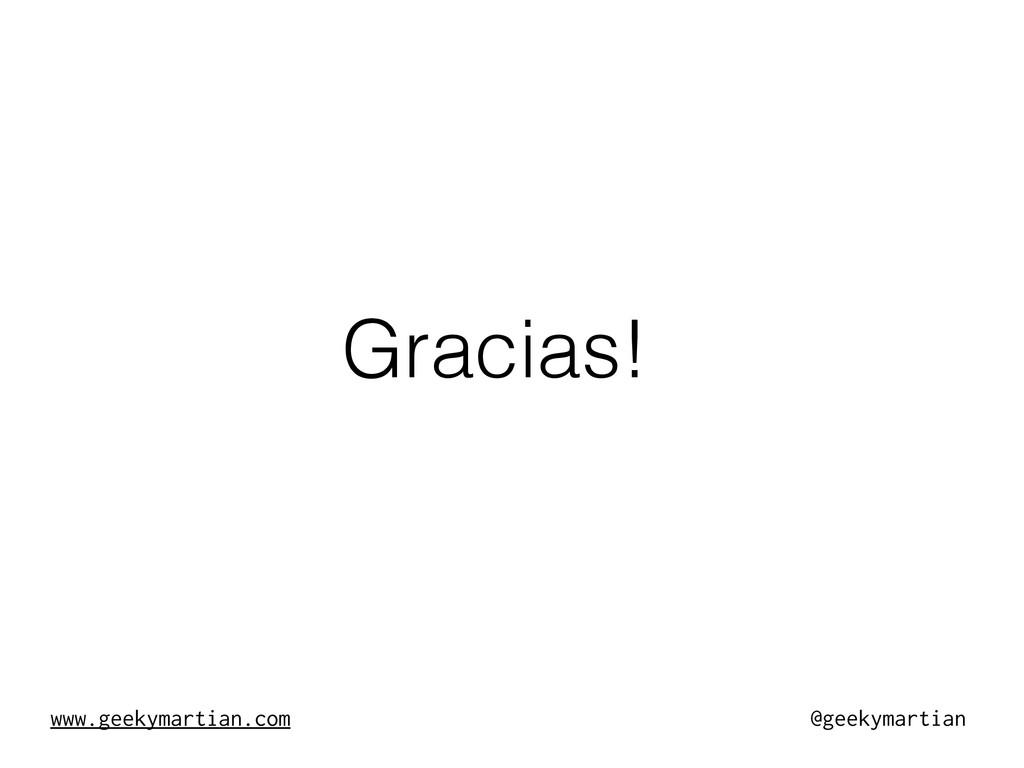 www.geekymartian.com @geekymartian Gracias!