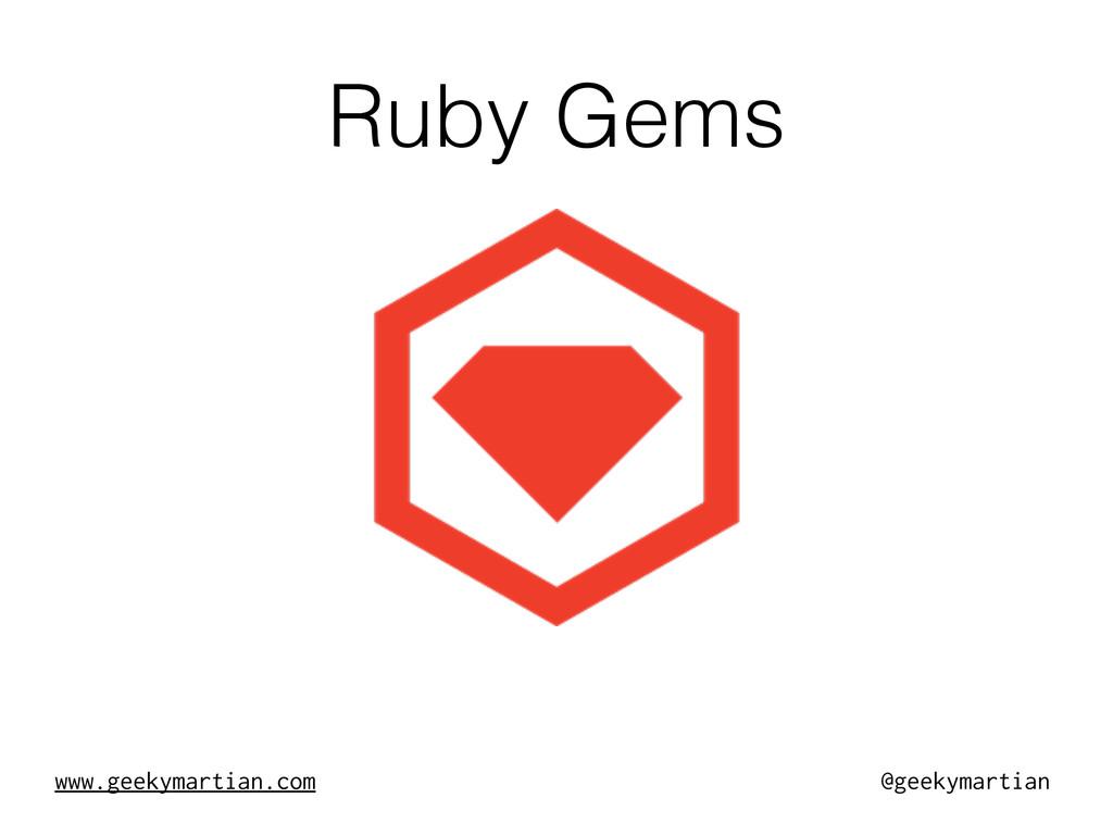 www.geekymartian.com @geekymartian Ruby Gems