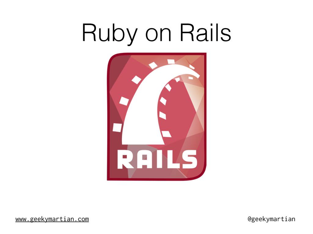 www.geekymartian.com @geekymartian Ruby on Rails