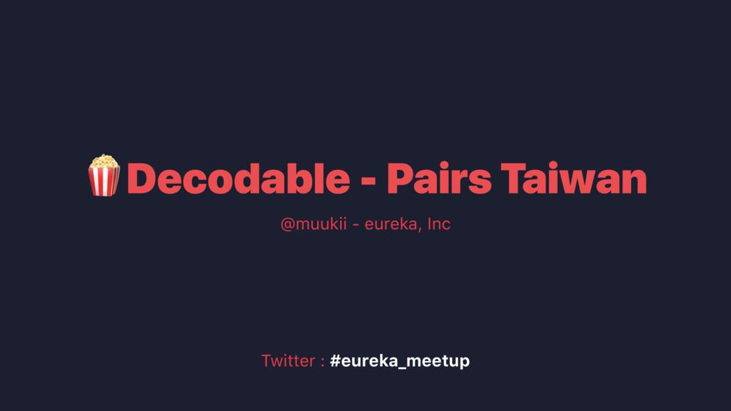 Decodable - Pairs Taiwan @muukii - eureka, Inc ...