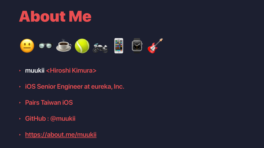 About Me ‣ muukii <Hiroshi Kimura> ‣ iOS Senior...
