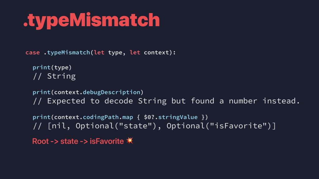 case .typeMismatch(let type, let context): prin...