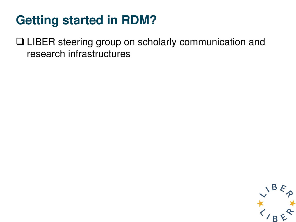 Getting started in RDM?  LIBER steering group ...