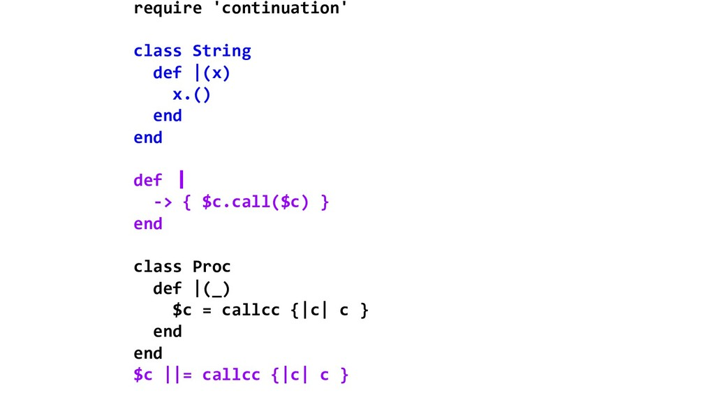 require 'continuation' class String def |(x) x....