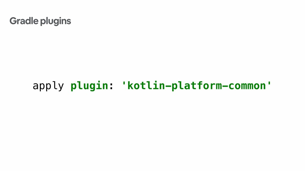 apply plugin: 'kotlin-platform-common' Gradle p...