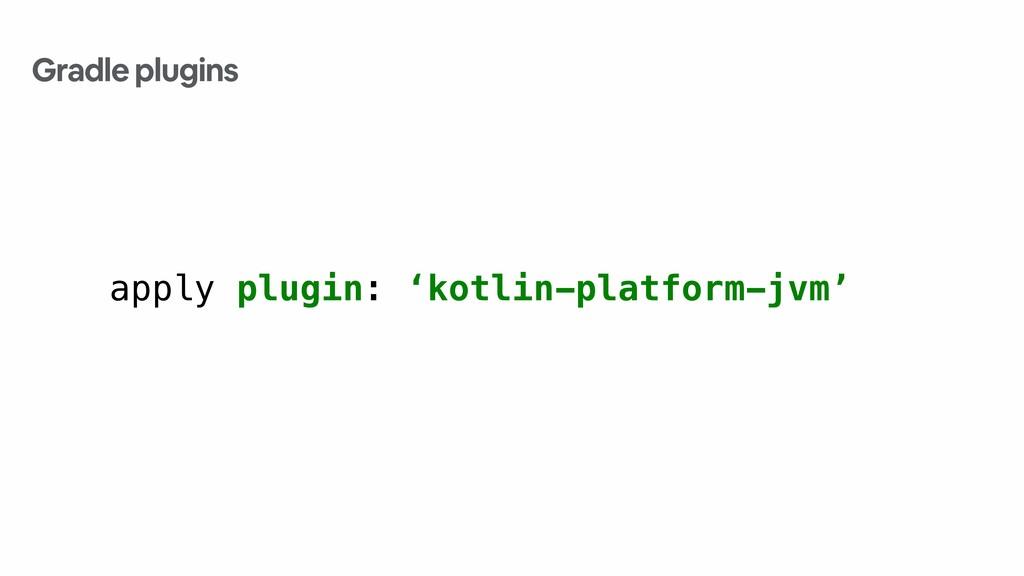 apply plugin: 'kotlin-platform-jvm' Gradle plug...