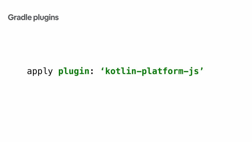apply plugin: 'kotlin-platform-js' Gradle plugi...