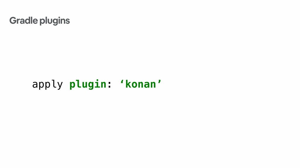 apply plugin: 'konan' Gradle plugins